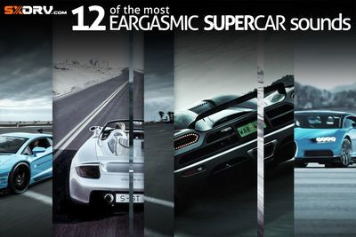 Video: Sxdrv.com Presents - 12 Of The Most Eargasmic Supercar Sounds!