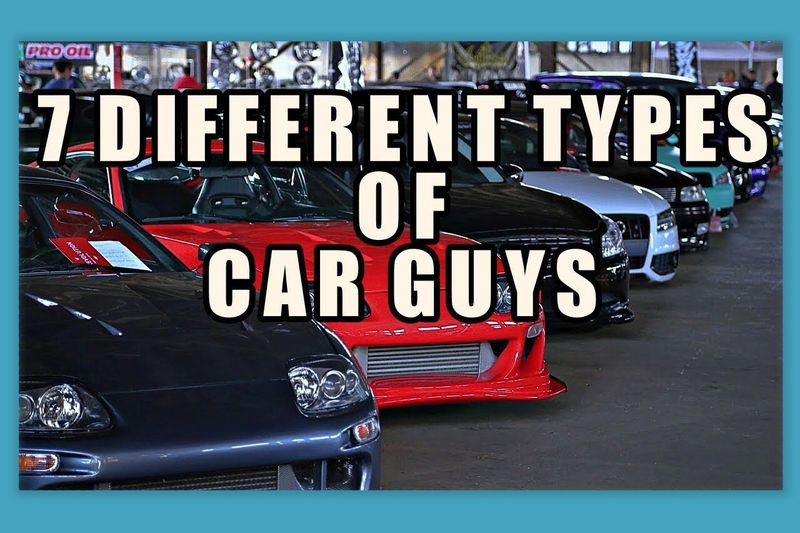 The Top 7 Types Of Car Guys – In No Particular Order... 1